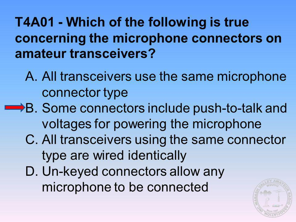 T4A01 - Which of the following is true concerning the microphone connectors on amateur transceivers