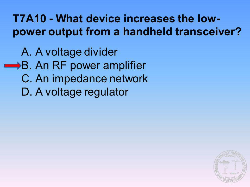 T7A10 - What device increases the low-power output from a handheld transceiver