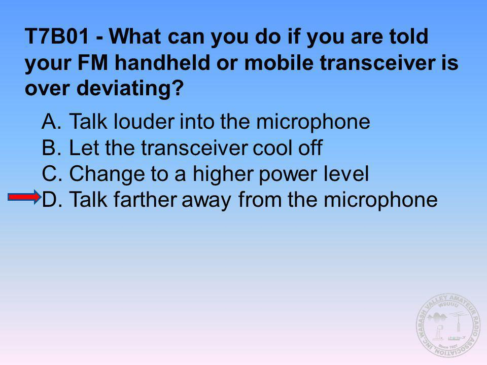 T7B01 - What can you do if you are told your FM handheld or mobile transceiver is over deviating