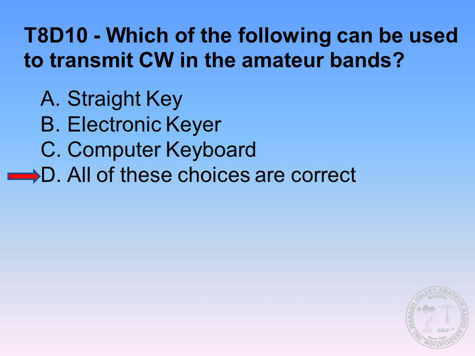 T8D10 - Which of the following can be used to transmit CW in the amateur bands