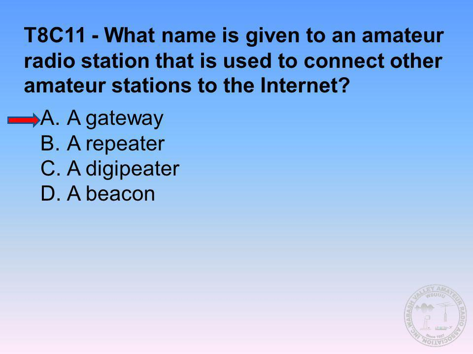 T8C11 - What name is given to an amateur radio station that is used to connect other amateur stations to the Internet