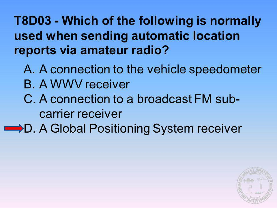 T8D03 - Which of the following is normally used when sending automatic location reports via amateur radio