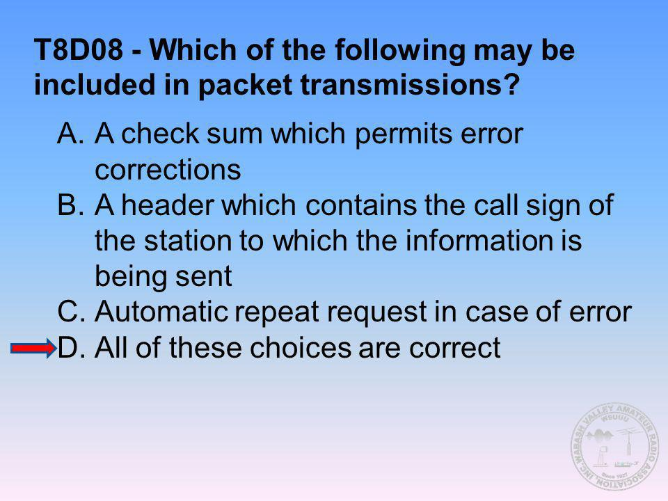 T8D08 - Which of the following may be included in packet transmissions