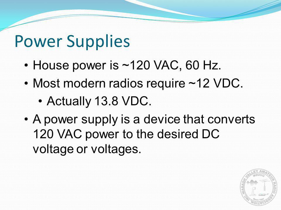 Power Supplies House power is ~120 VAC, 60 Hz.