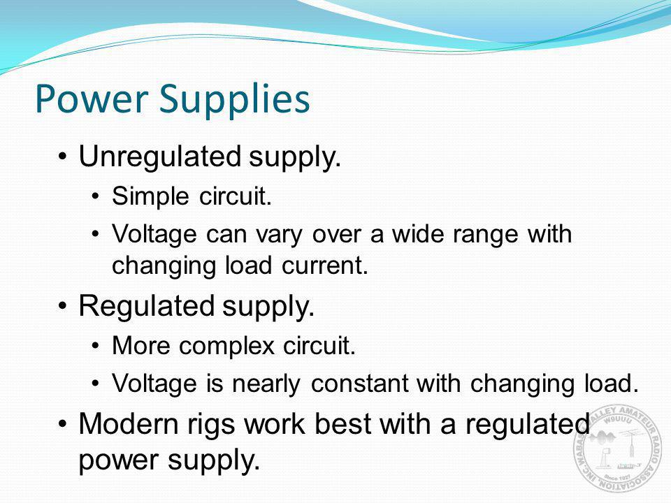 Power Supplies Unregulated supply. Regulated supply.