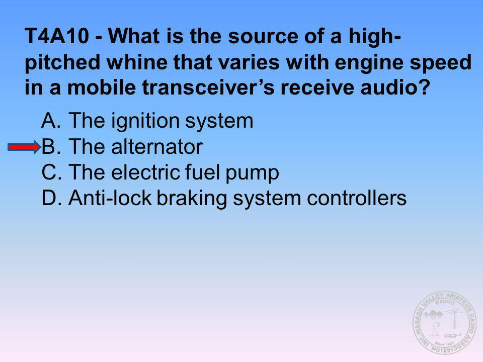 T4A10 - What is the source of a high-pitched whine that varies with engine speed in a mobile transceiver's receive audio