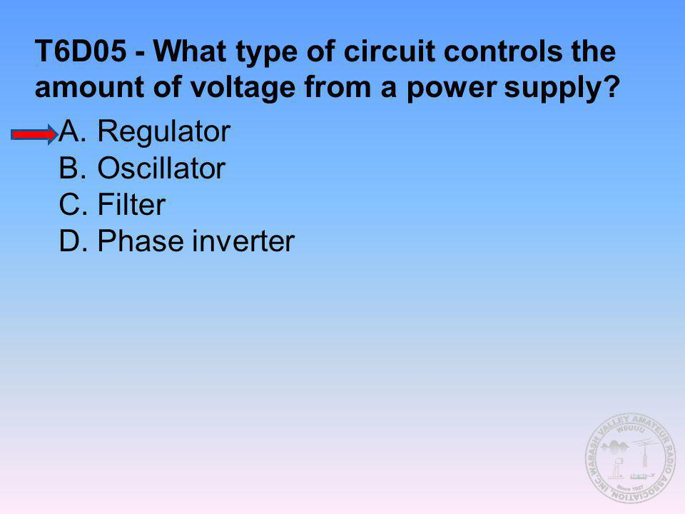 T6D05 - What type of circuit controls the amount of voltage from a power supply