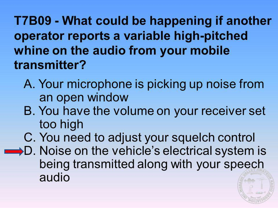 T7B09 - What could be happening if another operator reports a variable high-pitched whine on the audio from your mobile transmitter