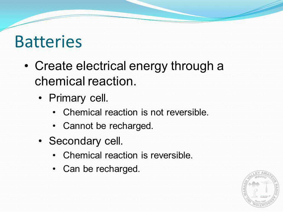 Batteries Create electrical energy through a chemical reaction.