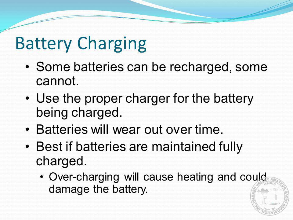 Battery Charging Some batteries can be recharged, some cannot.