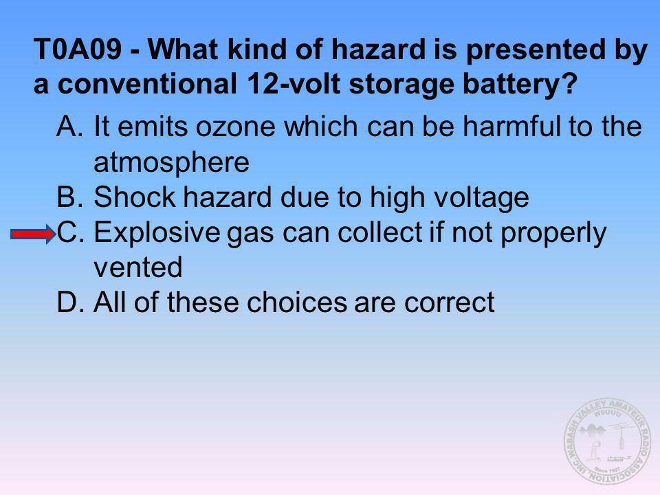 T0A09 - What kind of hazard is presented by a conventional 12-volt storage battery