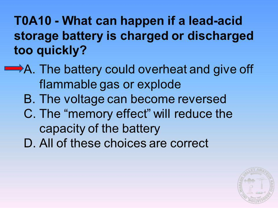 T0A10 - What can happen if a lead-acid storage battery is charged or discharged too quickly