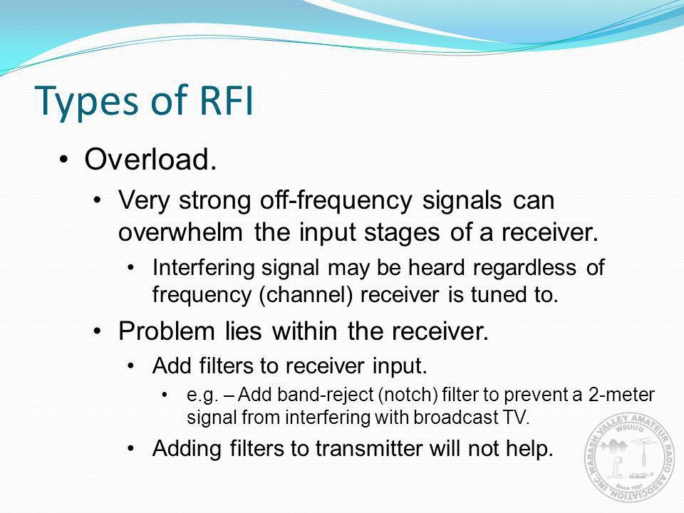Types of RFI Overload. Very strong off-frequency signals can overwhelm the input stages of a receiver.