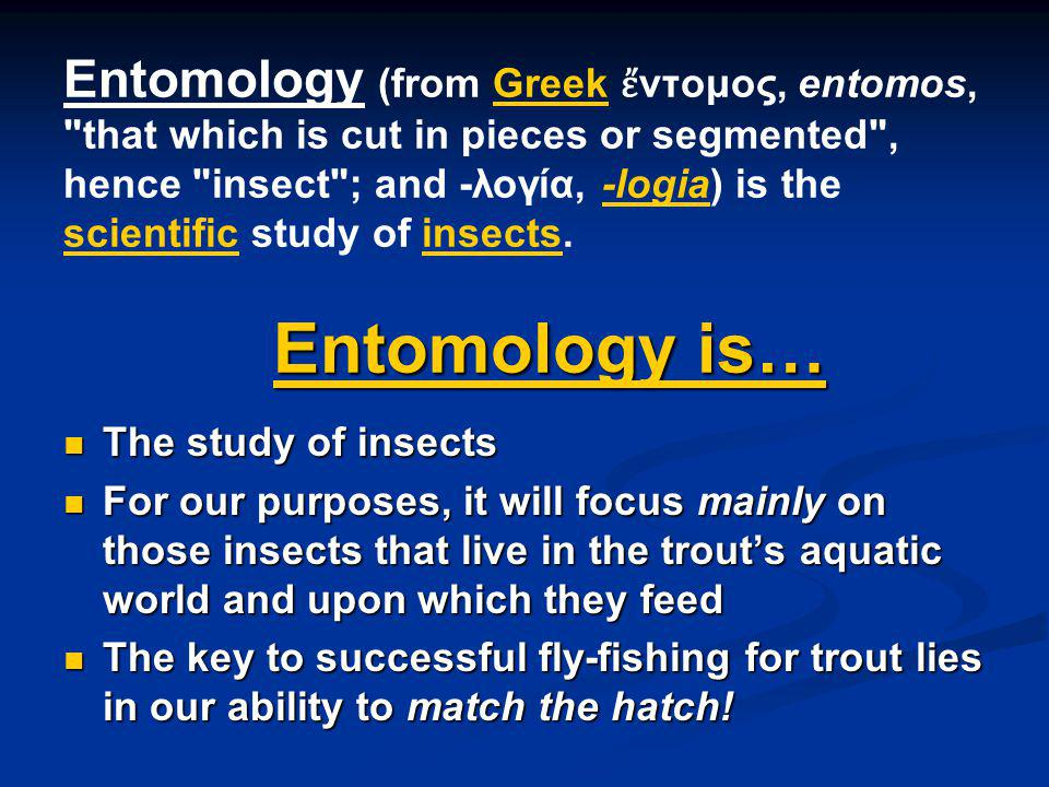 Entomology (from Greek ἔντομος, entomos, that which is cut in pieces or segmented , hence insect ; and -λογία, -logia) is the scientific study of insects. Entomology is…