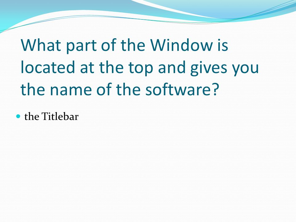 What part of the Window is located at the top and gives you the name of the software