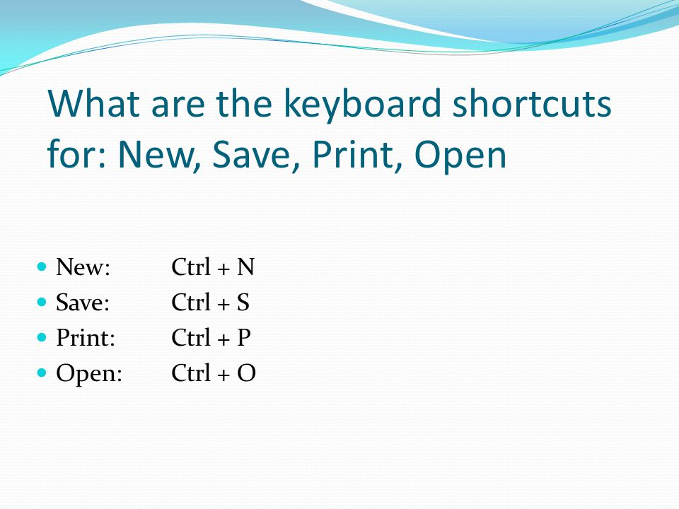 What are the keyboard shortcuts for: New, Save, Print, Open