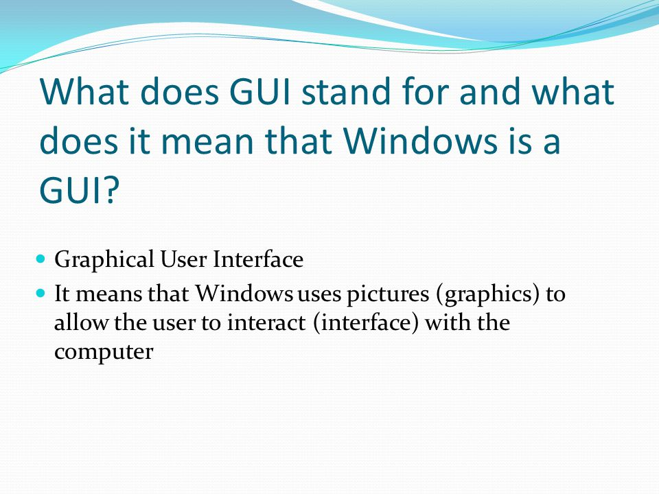 What does GUI stand for and what does it mean that Windows is a GUI