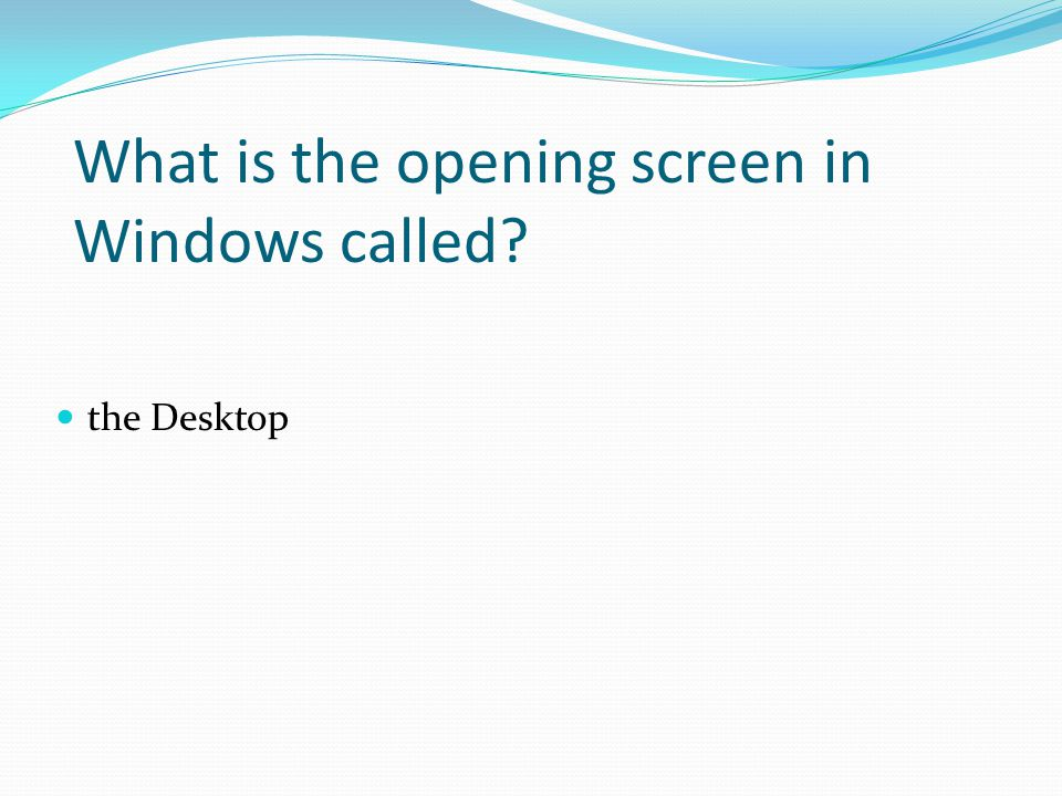 What is the opening screen in Windows called