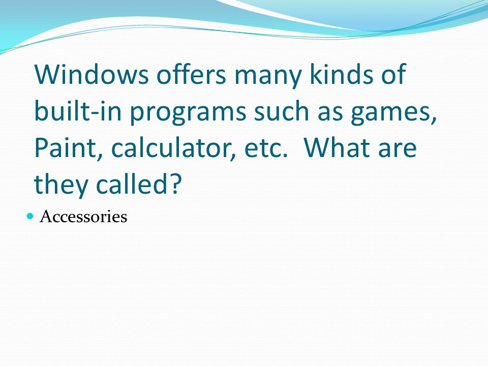 Windows offers many kinds of built-in programs such as games, Paint, calculator, etc. What are they called