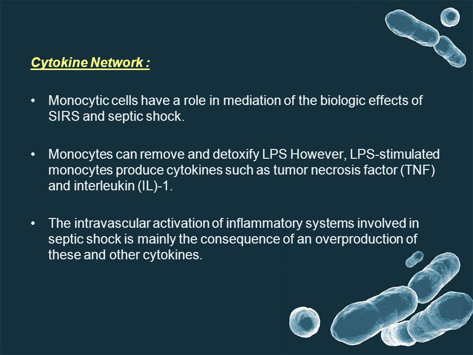 Cytokine Network : Monocytic cells have a role in mediation of the biologic effects of SIRS and septic shock.
