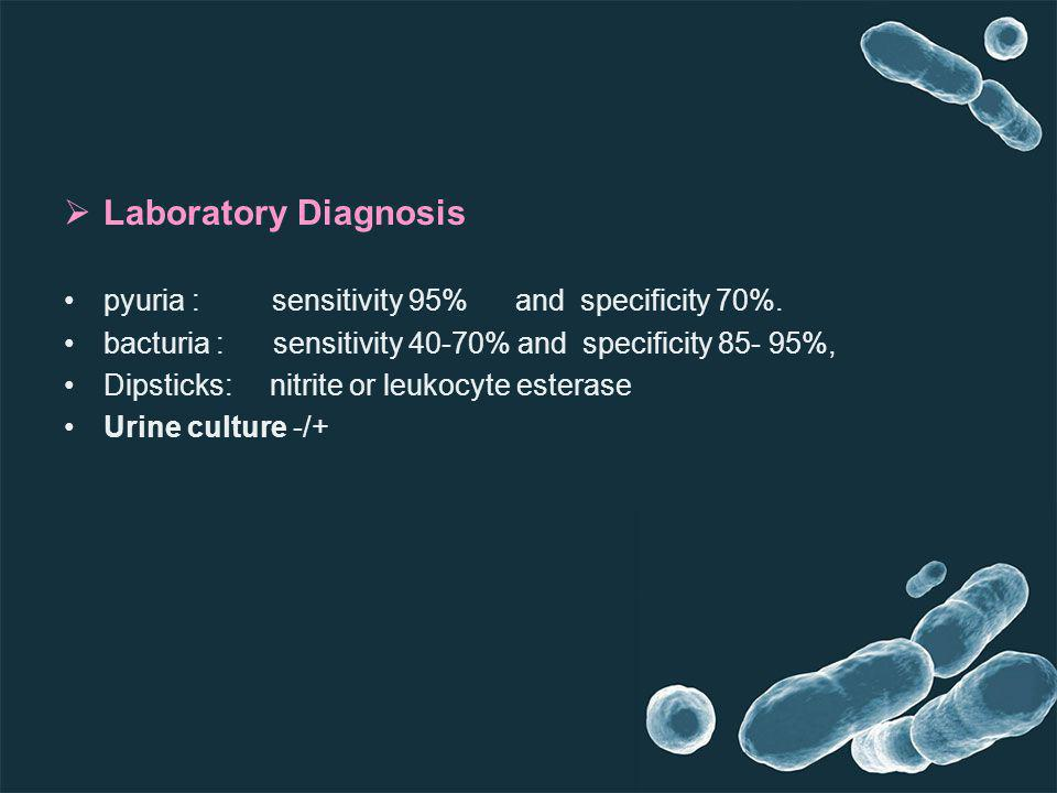 Laboratory Diagnosis pyuria : sensitivity 95% and specificity 70%.