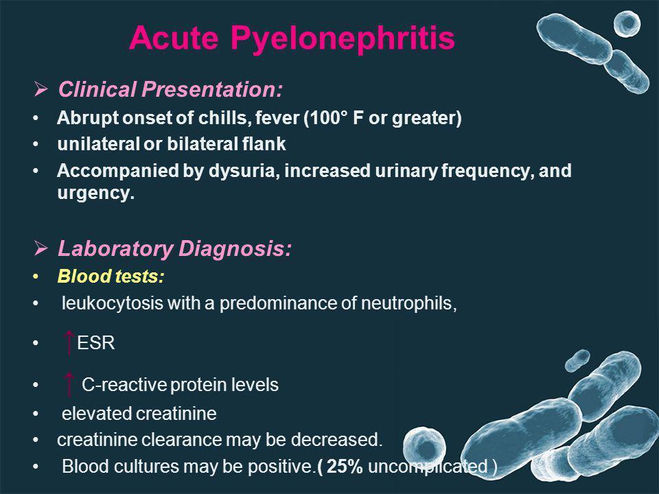 Acute Pyelonephritis Clinical Presentation: Laboratory Diagnosis: