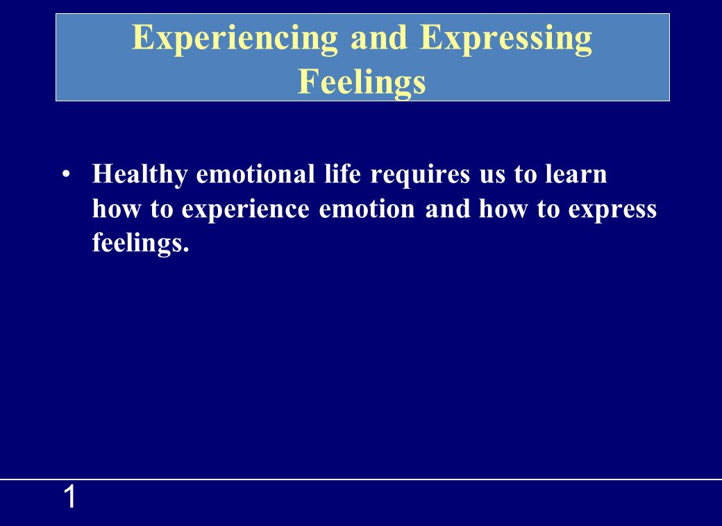 Experiencing and Expressing Feelings