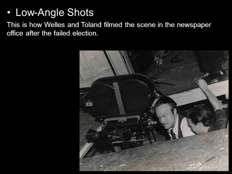 Low-Angle Shots This is how Welles and Toland filmed the scene in the newspaper office after the failed election.
