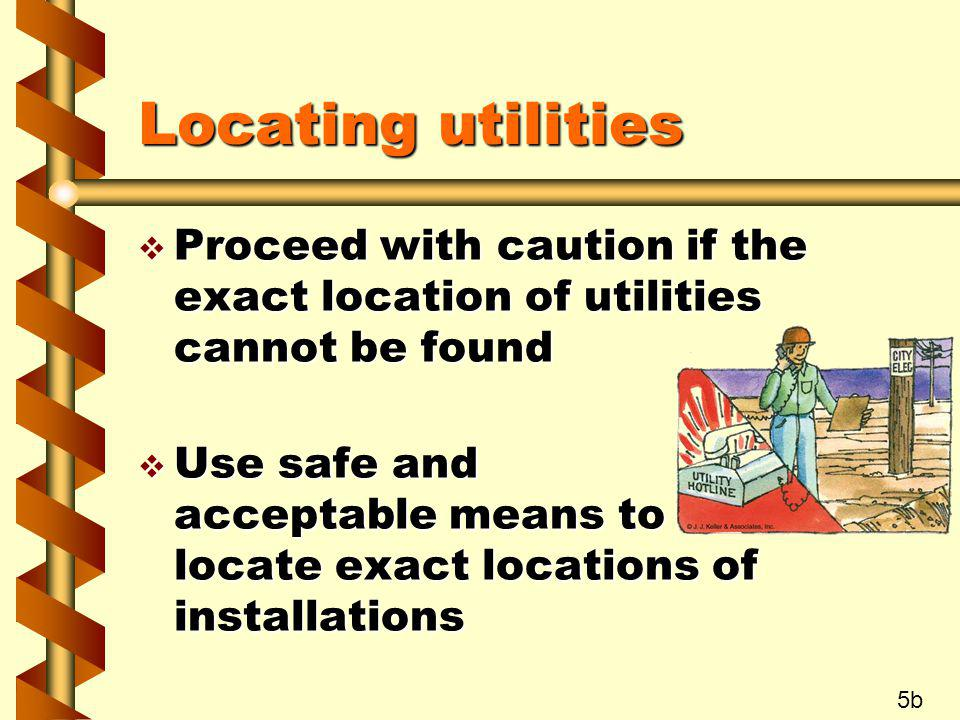 Locating utilities Proceed with caution if the exact location of utilities cannot be found.