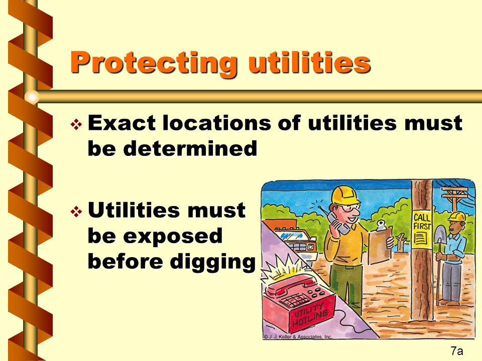 Protecting utilities Exact locations of utilities must be determined