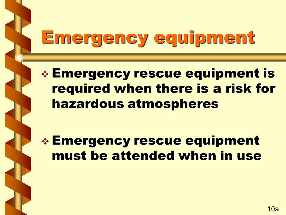 Emergency equipment Emergency rescue equipment is required when there is a risk for hazardous atmospheres.