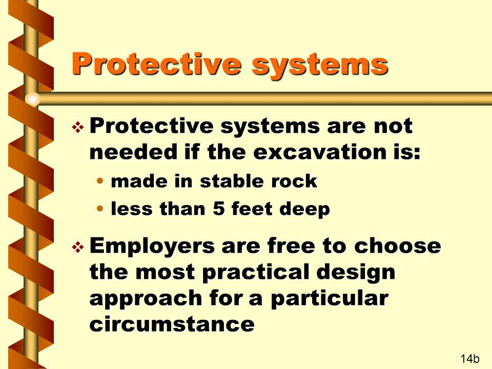 Protective systems Protective systems are not needed if the excavation is: made in stable rock. less than 5 feet deep.