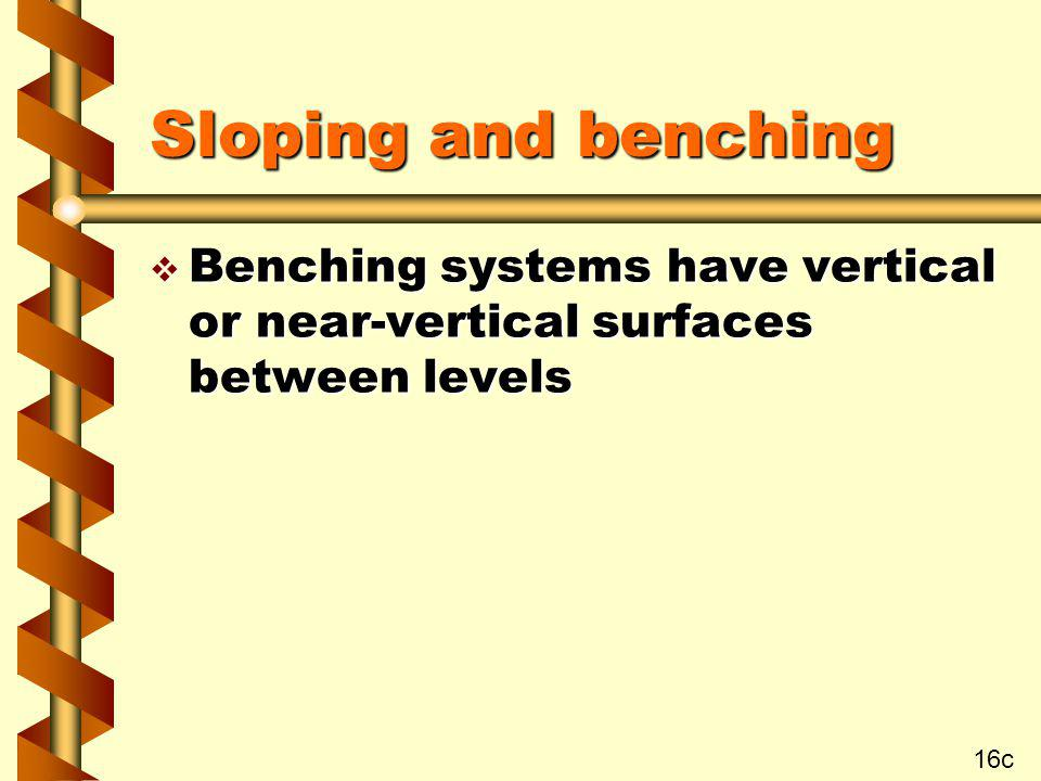 Sloping and benching Benching systems have vertical or near-vertical surfaces between levels 16c