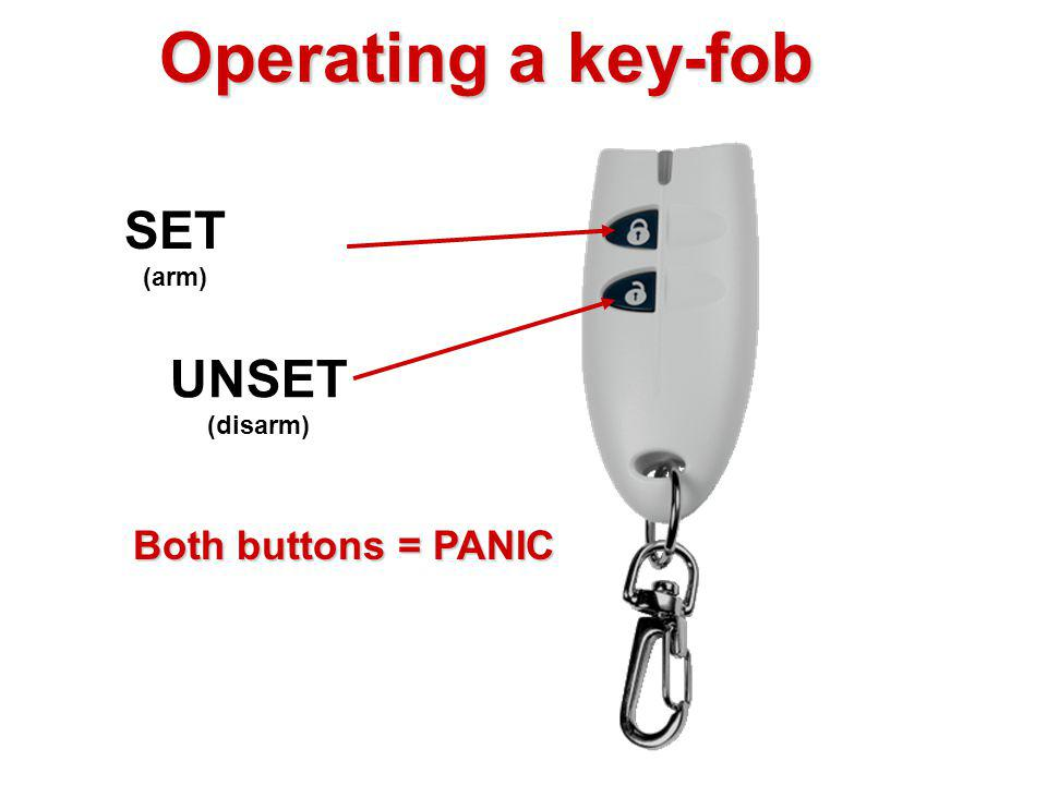 Operating a key-fob SET UNSET Both buttons = PANIC (arm) (disarm)