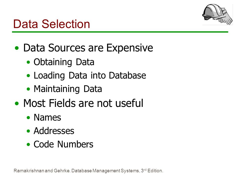 Data Selection Data Sources are Expensive Most Fields are not useful