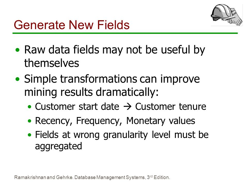 Generate New Fields Raw data fields may not be useful by themselves