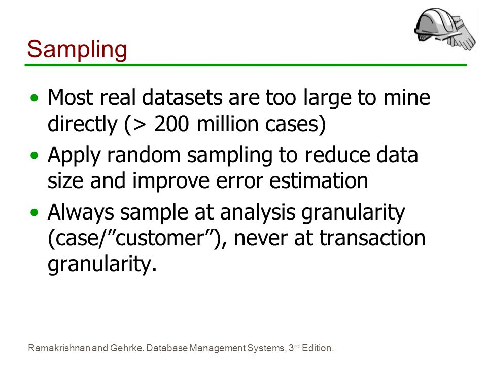 Sampling Most real datasets are too large to mine directly (> 200 million cases)