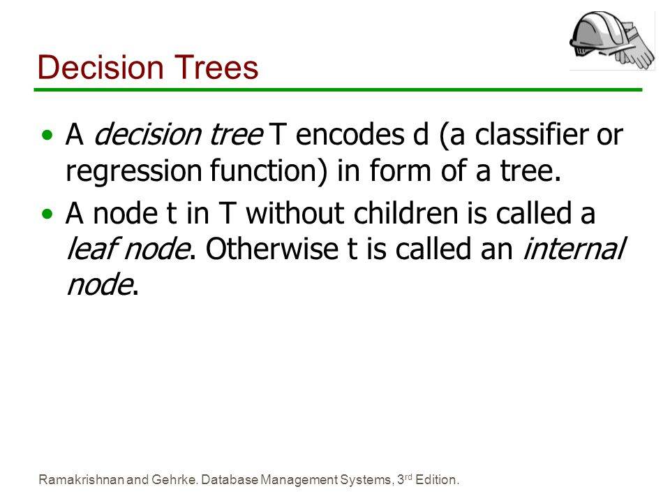 Decision Trees A decision tree T encodes d (a classifier or regression function) in form of a tree.