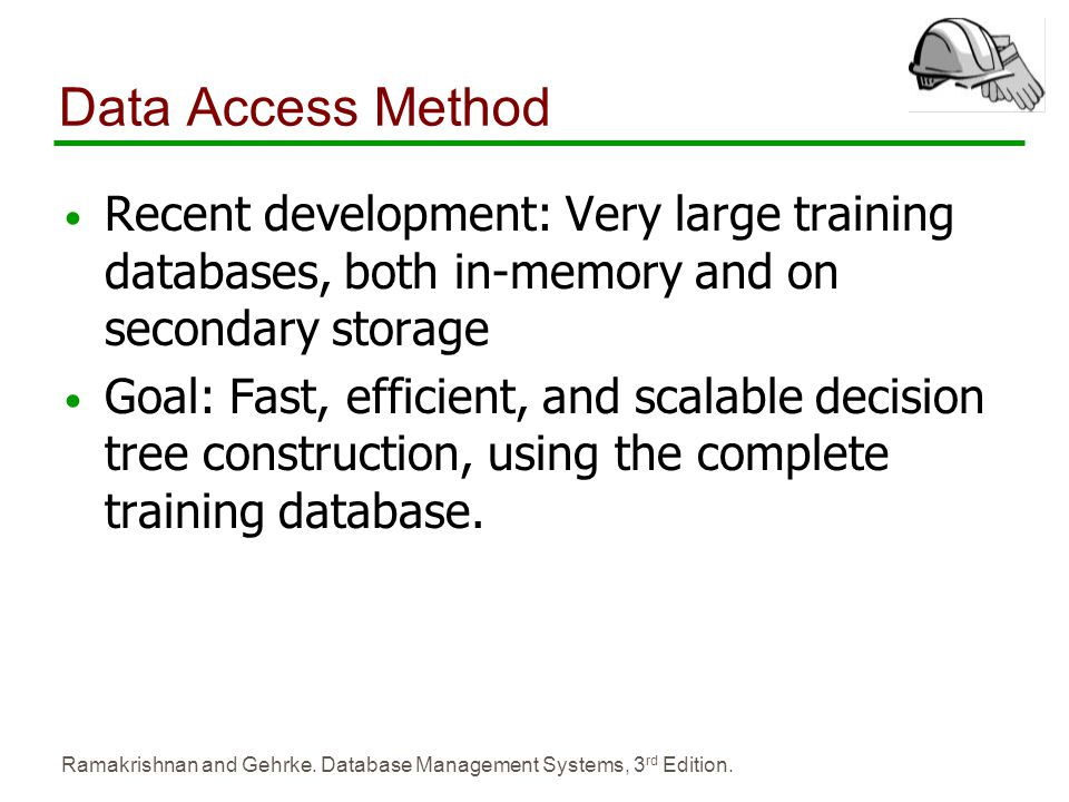Data Access Method Recent development: Very large training databases, both in-memory and on secondary storage.