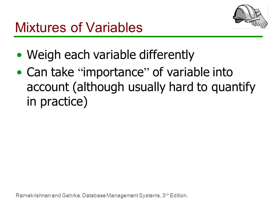 Mixtures of Variables Weigh each variable differently