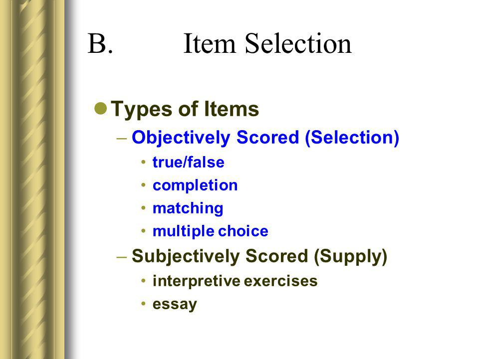 B. Item Selection Types of Items Objectively Scored (Selection)