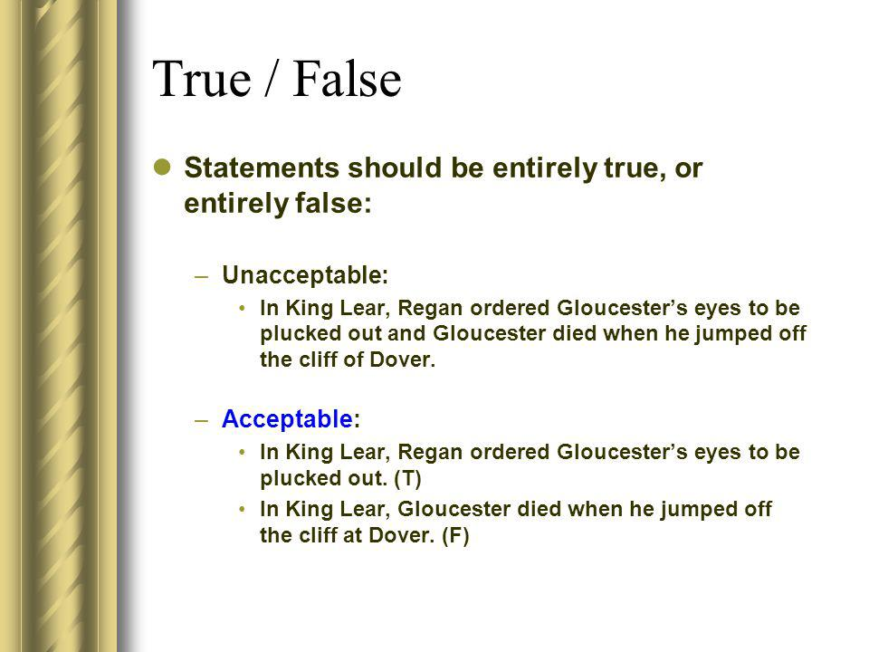 True / False Statements should be entirely true, or entirely false: