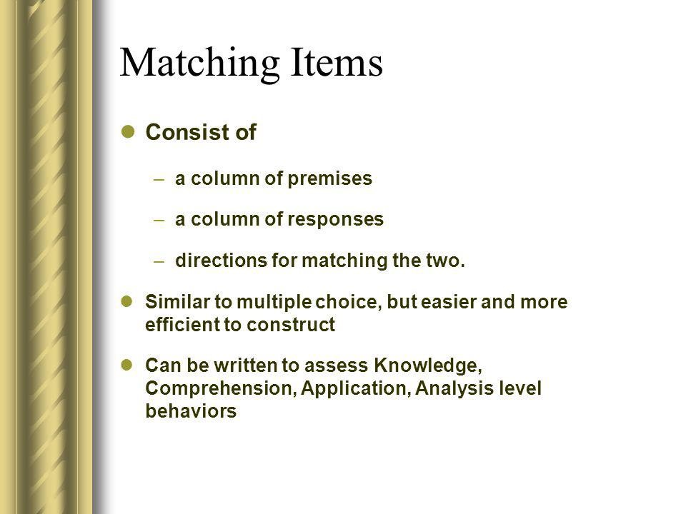 Matching Items Consist of a column of premises a column of responses