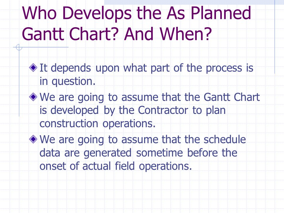 Who Develops the As Planned Gantt Chart And When