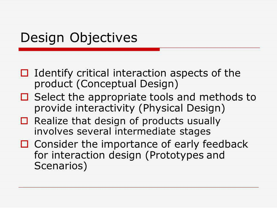 Design Objectives Identify critical interaction aspects of the product (Conceptual Design)