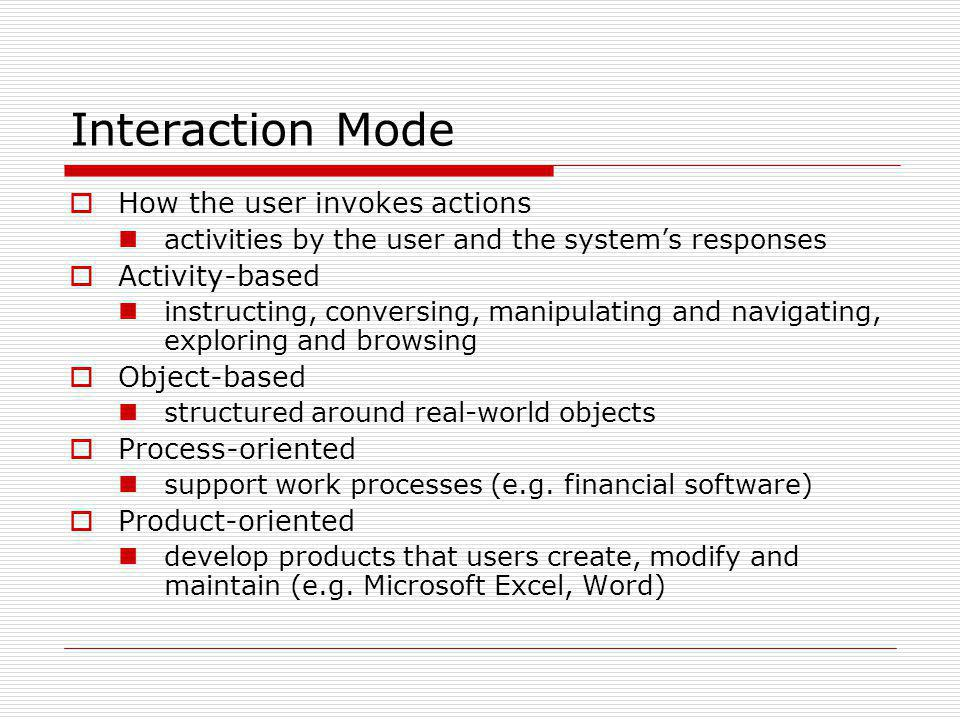 Interaction Mode How the user invokes actions Activity-based