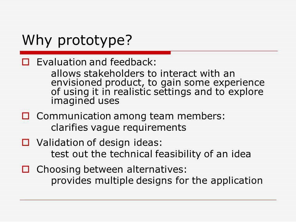 Why prototype Evaluation and feedback: