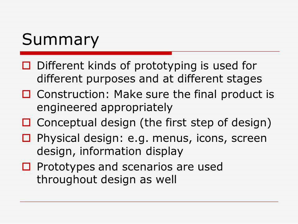 Summary Different kinds of prototyping is used for different purposes and at different stages.