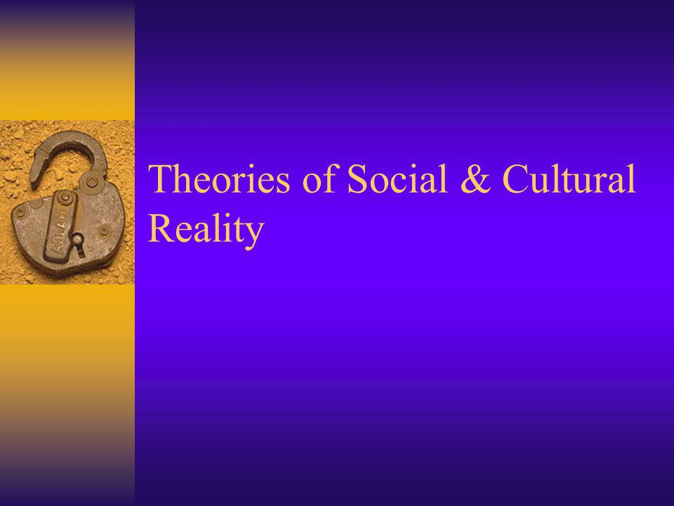 Theories of Social & Cultural Reality