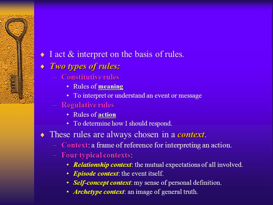I act & interpret on the basis of rules. Two types of rules: